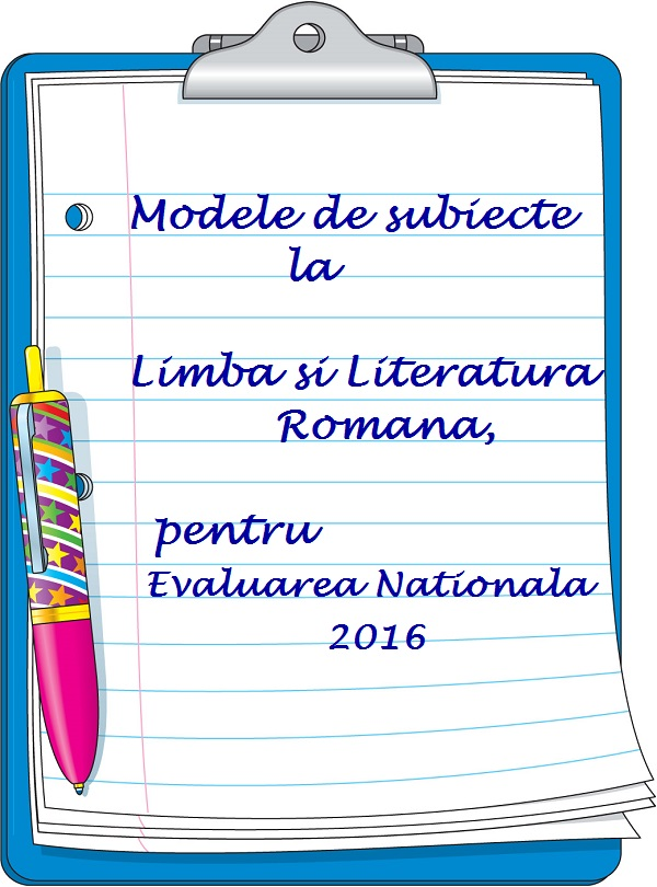 subiecte romana evaluare nationala 2016