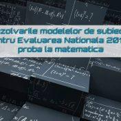 Rezolvari modele subiecte Evaluare Nationala 2018 – matematica