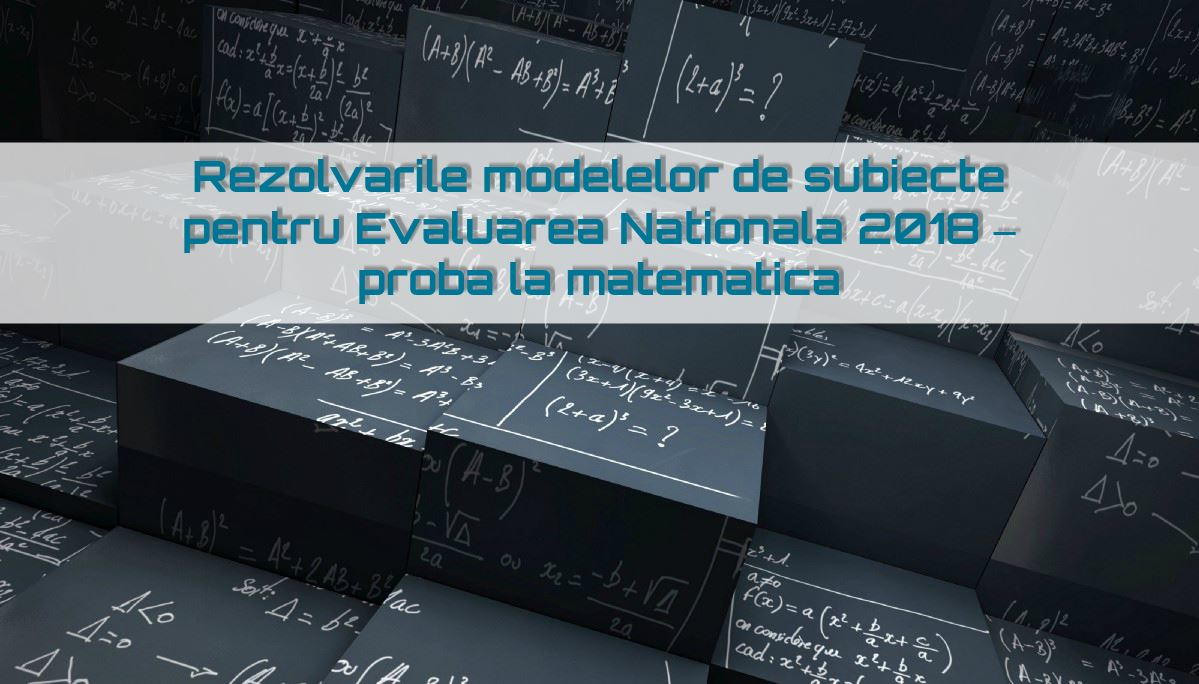 Rezolvari modele subiecte Evaluare Nationala 2018 ...