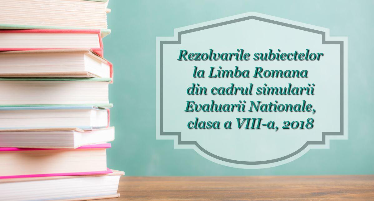 rezolvari subiecte romana simulare 2018