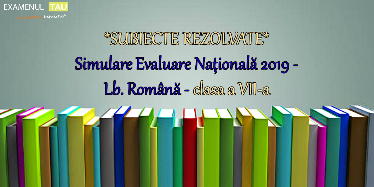 rezolvari-subiecte-simulare-2019-romana-clasa-7